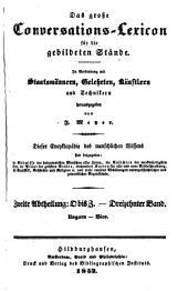 Das grosse Conversations-Lexicon für die gebildeten Stände: In Verbindung mit Staatsmännern, Gelehrten, Künstlern und Technikern herausgegeben von J. Meyer.[Abth I], Bd.i-vi; vii, Abth.1,3-4;viii-xxiii;II,i-xv(in 45 volumes).