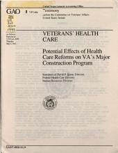 Veterans' Health Care: Potential Effects of Health Care Reforms on VA's Major Construction Program : Statement of David P. Baine, Director, Federal Health Care Delivery, Human Resources Division, Before the Committee on Veterans' Affairs, United States Senate