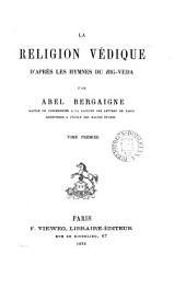 La religion védique d'après les hymnes du Ṛig-Véda: Volume1
