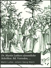 Dr. Martin Luthers Sämmtliche Schriften: Bd. Vorreden, historische und philologische Schriften