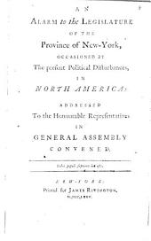 An Alarm to the Legislature of the Province of New-York: Occasioned by the Present Political Disturbances, in North America: Addressed to the Honourable Representatives in General Assembly Convened. : [One Line in Latin]