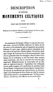 Description de quelques monuments celtiques situés dans les environs de Genève: Mém. lu à la Soc. d'hist. det d'archéol. de Genève, dans sa séance du 8 juillet 1847