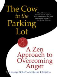 The Cow In The Parking Lot A Zen Approach To Overcoming Anger Book PDF