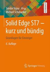 Solid Edge ST7 - kurz und bündig: Grundlagen für Einsteiger, Ausgabe 6