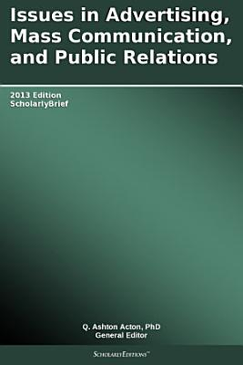 Issues in Advertising  Mass Communication  and Public Relations  2013 Edition PDF
