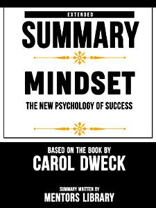 Extended Summary Of Mindset  The New Psychology Of Success   Based On The Book By Carol Dweck Book