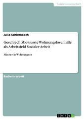 Geschlechtsbewusste Wohnungslosenhilfe als Arbeitsfeld Sozialer Arbeit: Männer in Wohnungnot
