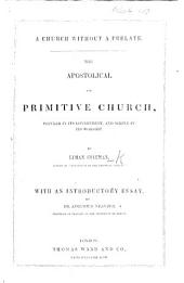 A Church without a Prelate. The Apostolical and Primitive Church, popular in its government, and simple in its worship ... With an introductory essay by Dr. Augustus Neander