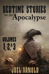 Bedtime Stories for the Apocalypse, Volumes 1 - 3