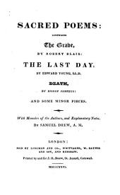 Sacred poems: comprising The grave, by R. Blair: The last day, by E. Young: Death, by bishop Porteus: and some minor pieces. With memoirs and notes by S. Drew