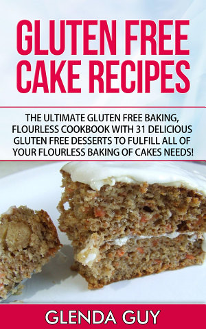 Gluten Free Cake Recipes  The Ultimate Gluten Free Baking