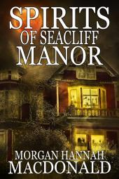 SPIRITS OF SEACLIFF MANOR: The Spirits Series #4
