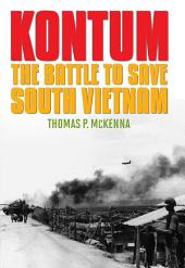 Kontum: The Battle to Save South Vietnam