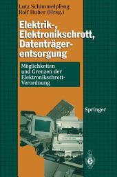 Elektrik-, Elektronikschrott, Datenträgerentsorgung: Möglichkeiten und Grenzen der Elektronikschrott-Verordnung