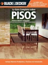 La Guia Completa sobre Pisos: *Incluye nuevos productos y tecnicas de instalacion
