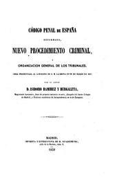 Código penal de España: reformado, neuvo procedimiento criminal, y organización general de los tribunales. Obra presentada al gobierno de S.M. la Reina en 28 de marzo de 1859