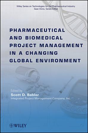 Pharmaceutical and Biomedical Project Management in a Changing Global Environment PDF