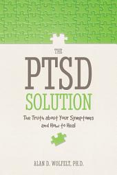 The PTSD Solution: The Truth About Your Symptoms and How to Heal