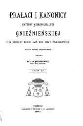 Prałaci i kanonicy Katedry Metropolitalnej Gnieźnieńskiej: od roku 1000 aż do dni naszych, Tom 2