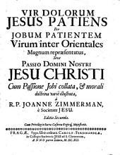 Vir dolorum Jesus patiens: per jobum patientem virum inter orientales magnum repraesentatus sive passio Domini Nostri Jesu Christi ...