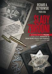 Ślady zbrodni. Niezwykła historia Polaka. który został ekspertem od broni palnej policji San Francisco i biura śledczego ATF