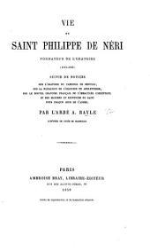 Vie de Saint Philippe de Néri ... suivie de notices sur l'oratoire du Cardinal de Bérulle, etc