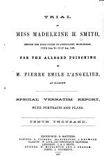 Trial of Miss Madeleine H. Smith, Before the High Court of Justiciary, Edinburgh, June 30th to July 9th, 1857
