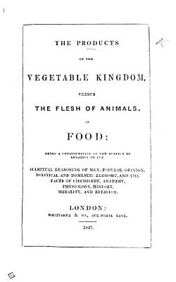 The Products of the Vegetable Kingdom Versus the Flesh of Animals as Food  Pt  1 PDF
