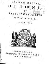 Ioannis Dallæi De poenis et satisfactionibus humanis, libri VII.