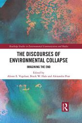 The Discourses of Environmental Collapse: Imagining the End