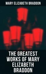 The Greatest Works Of Mary Elizabeth Braddon Book PDF
