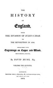 The history of England: from the invasion of Julius Caesar to the revolution in 1688. Embellished with engravings on copper and wood from original designs, Volume 7