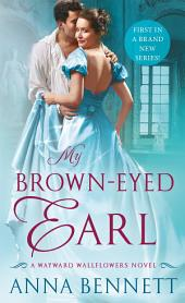 My Brown-Eyed Earl: A Wayward Wallflowers Novel