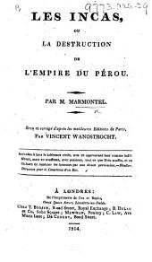 Les Incas, ou la destruction de l'Empire du Pérou ... Revu et corrigé d'après les meilleures éditions de Paris par Vincent Wanostrocht, etc. [With an engraved frontispiece.]