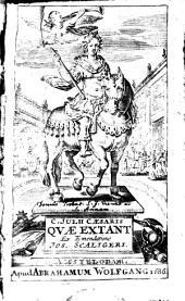 C. Julii Cæsaris Qvæ Extant Ex Emendatione Jos. Scaligeri
