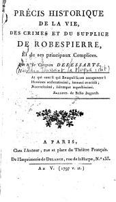 Précis historique de la vie, des crimes et du supplice de Robespierre, et de ses principaux complices