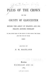 Pleas of the crown for the county of Gloucester before the Abbot of Reading and his fellows justices itinerant: in the fifth year of the reign of King Henry the Third and the year of grace 1221
