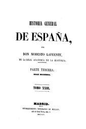Historia general de España, desde los tiempos mas remotos hasta nuestros dias. Por Don Modesto Lafuente: Volumen 23