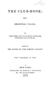 The club-book: original tales, by [G.P.R.] James [and others] ed. by the author of 'The dominie's legacy' 2 vols. in 1