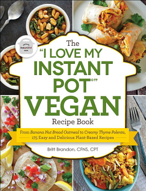 The  I Love My Instant Pot    Vegan Recipe Book PDF