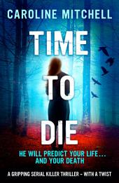 Time to Die: A gripping serial killer thriller - with a twist