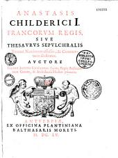 Anastasis Childerici I, Francorum regis, sive Thesaurus sepulchralis Tornaci Nerviorum effossus, et commentario illustratus. Auctore Joanne Jacobo Chifletio....