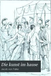 Die kunst im hause: Geschichtliche und kritisch-ästhetische studien über die decoration und ausstaltung der wohnung