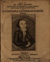 De Catharina, Lutheri Conjuge, Dissertatio
