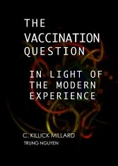 The Vaccination Question in the Light of Modern Experience: An Appeal for Reconsideration