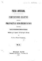 Poesia Americana. Composiciones selectas escritas por poetos Sud-Americanos de fama, tanto modernos como antiguos publicadas ... bajo la direccion de J. M. G.