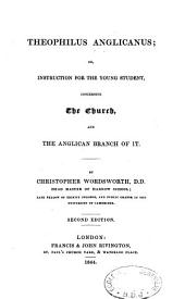Theophilus Anglicanus, Or, Instruction for the Young Student, Concerning the Church, and the Anglican Branch of it