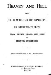 Heaven and Hell: Also the World of Spirits Or Intermediate State from Things Heard and Seen by Emanuel Swedenborg, Volume 1