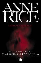 El Príncipe Lestat y los reinos de la Atlántida (Crónicas Vampíricas 12): Nueva entrega de las Crónicas Vampíricas