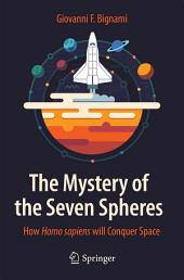 The Mystery of the Seven Spheres: How Homo sapiens will Conquer Space